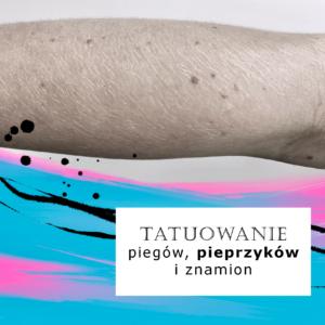Tatuowanie piegów, pieprzyków i znamion